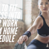 Teacher Insights: How to Fit Fitness into Your Work from Home Schedule