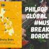 PhilPop Empowered Music as They Go Global with #MusicBreakingBorders